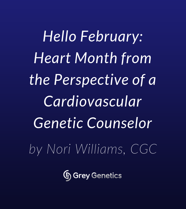 Hello February: Heart Month from the Perspective of a Cardiovascular Genetic Counselor