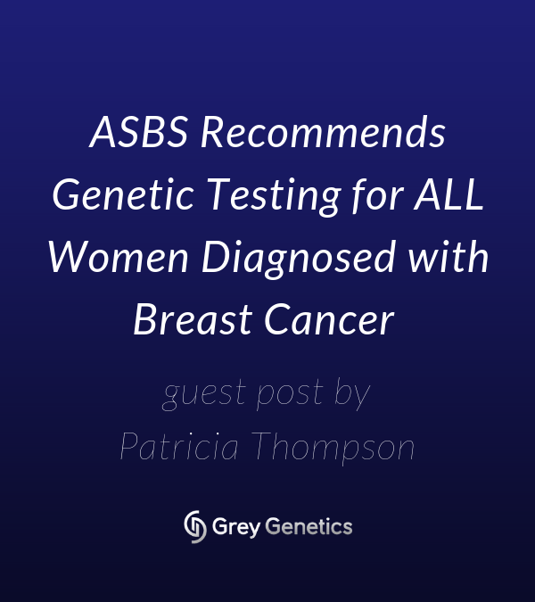ASBS Recommends Genetic Testing for ALL Women Diagnosed with Breast Cancer
