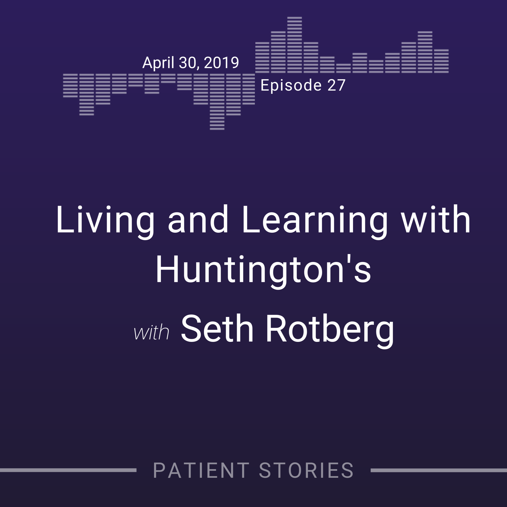 Grey Genetics Patient Stories Podcast: Living and Learning with Huntington's Disease with Seth Rotberg