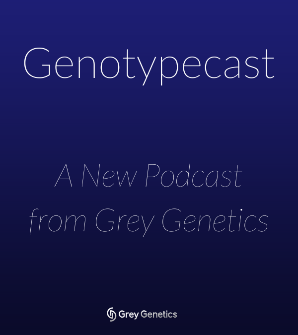 Genotypecast – A new podcast from Grey Genetics