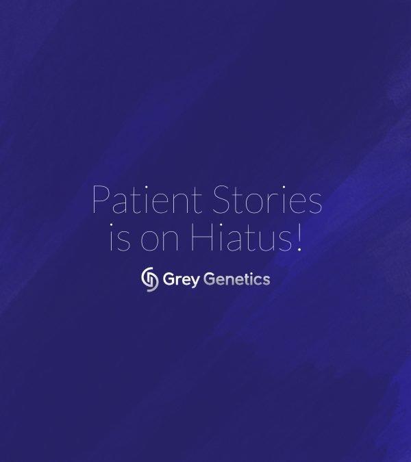 Patient Stories On Hiatus