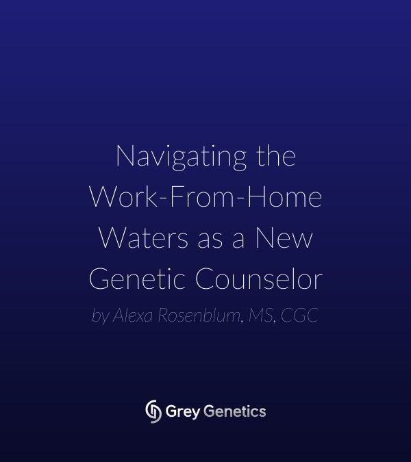 Navigating the Work-From-Home Waters as a New Genetic Counselor