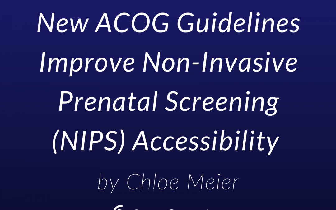 New ACOG Guidelines Improve Non-Invasive Prenatal Screening (NIPS) Accessibility